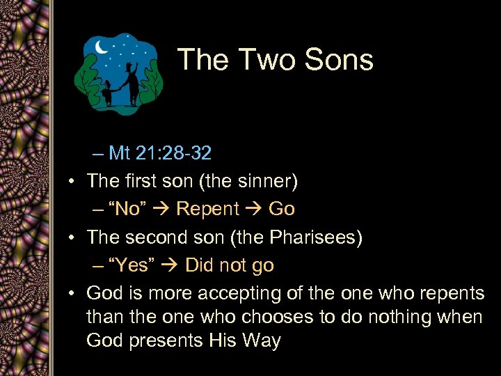 The Two Sons – Mt 21: 28 -32 • The first son (the sinner)
