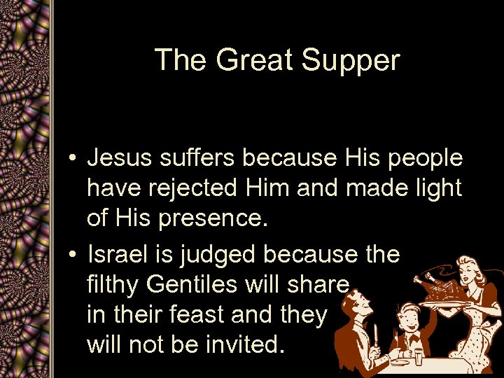The Great Supper • Jesus suffers because His people have rejected Him and made