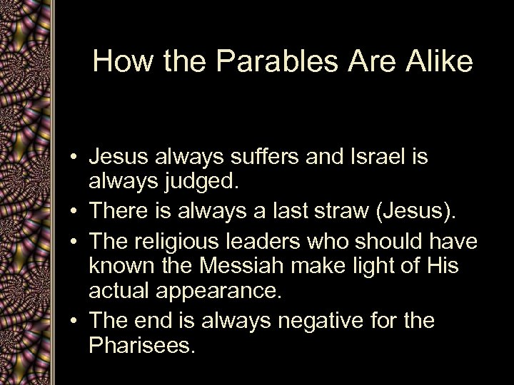How the Parables Are Alike • Jesus always suffers and Israel is always judged.