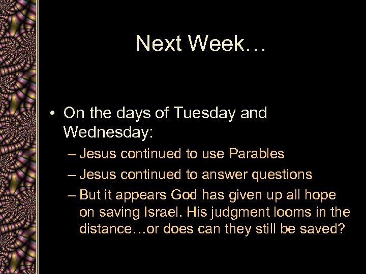 Next Week… • On the days of Tuesday and Wednesday: – Jesus continued to