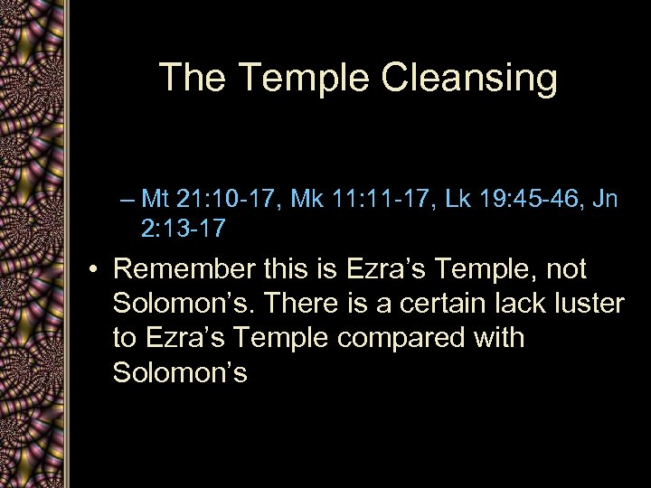 The Temple Cleansing – Mt 21: 10 -17, Mk 11: 11 -17, Lk 19: