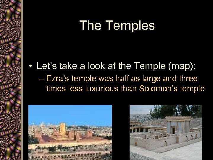 The Temples • Let's take a look at the Temple (map): – Ezra's temple