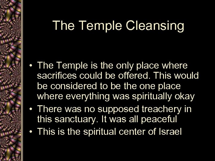 The Temple Cleansing • The Temple is the only place where sacrifices could be
