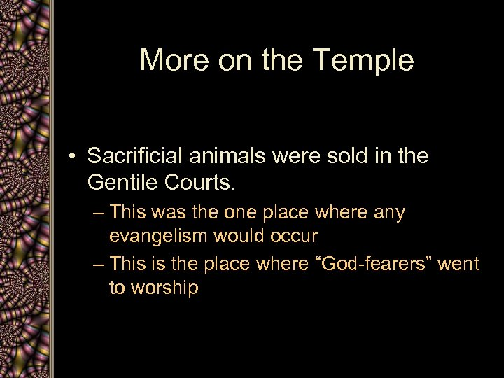More on the Temple • Sacrificial animals were sold in the Gentile Courts. –