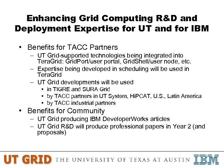 Enhancing Grid Computing R&D and Deployment Expertise for UT and for IBM • Benefits