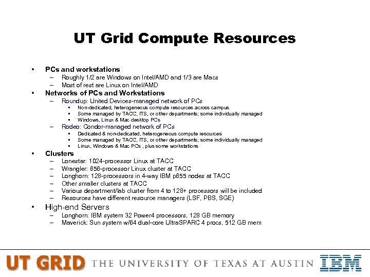 UT Grid Compute Resources • PCs and workstations – – • Roughly 1/2 are