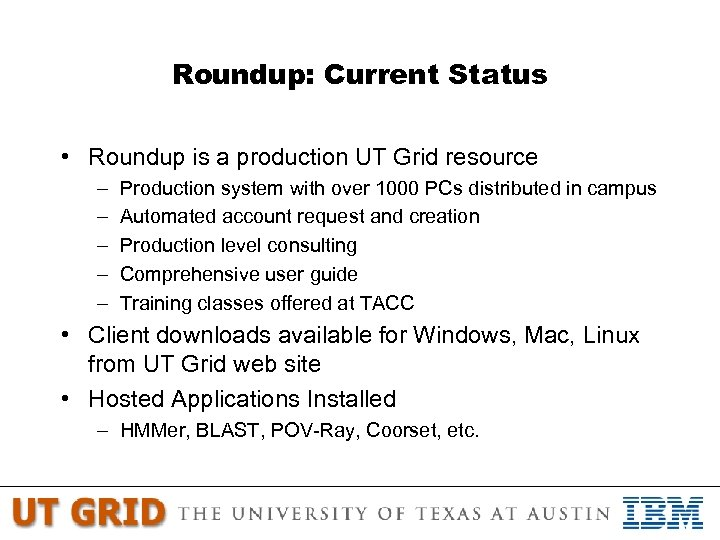 Roundup: Current Status • Roundup is a production UT Grid resource – – –
