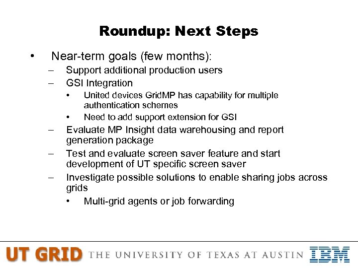 Roundup: Next Steps • Near-term goals (few months): – – Support additional production users