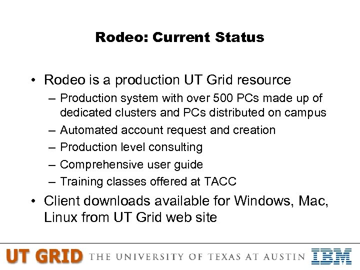 Rodeo: Current Status • Rodeo is a production UT Grid resource – Production system