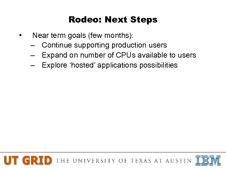 Rodeo: Next Steps • Near term goals (few months): – Continue supporting production users