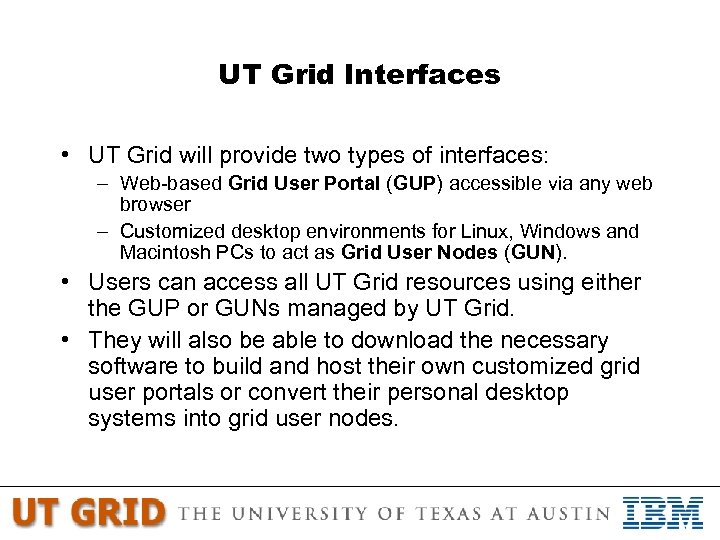 UT Grid Interfaces • UT Grid will provide two types of interfaces: – Web-based