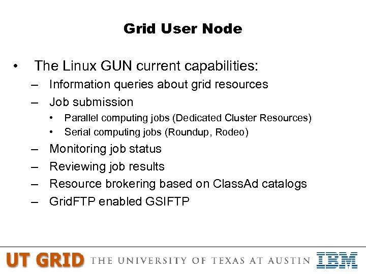 Grid User Node • The Linux GUN current capabilities: – Information queries about grid