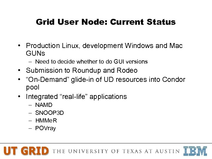 Grid User Node: Current Status • Production Linux, development Windows and Mac GUNs –