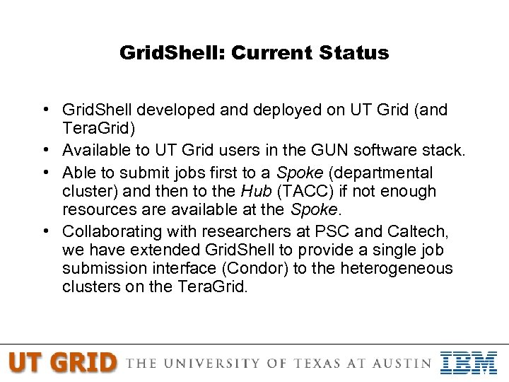 Grid. Shell: Current Status • Grid. Shell developed and deployed on UT Grid (and