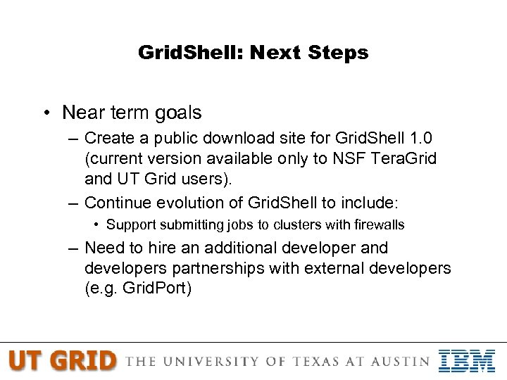Grid. Shell: Next Steps • Near term goals – Create a public download site