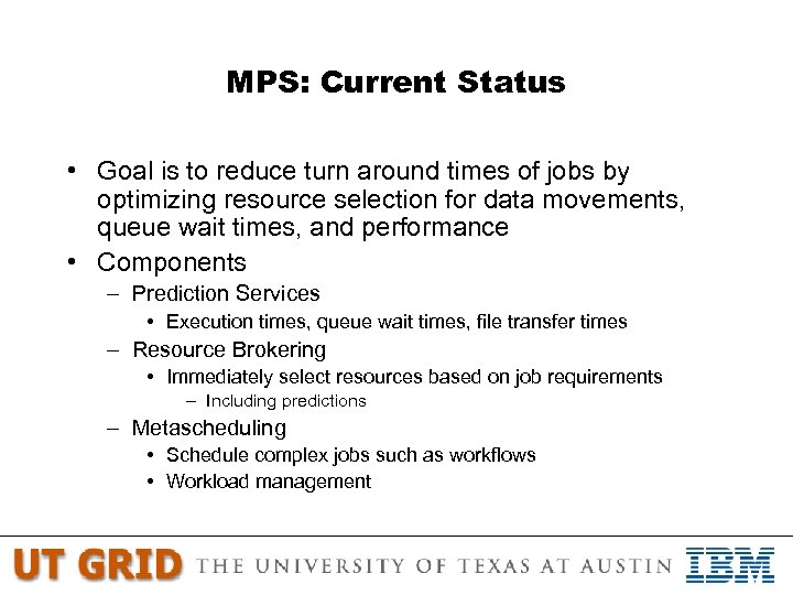 MPS: Current Status • Goal is to reduce turn around times of jobs by