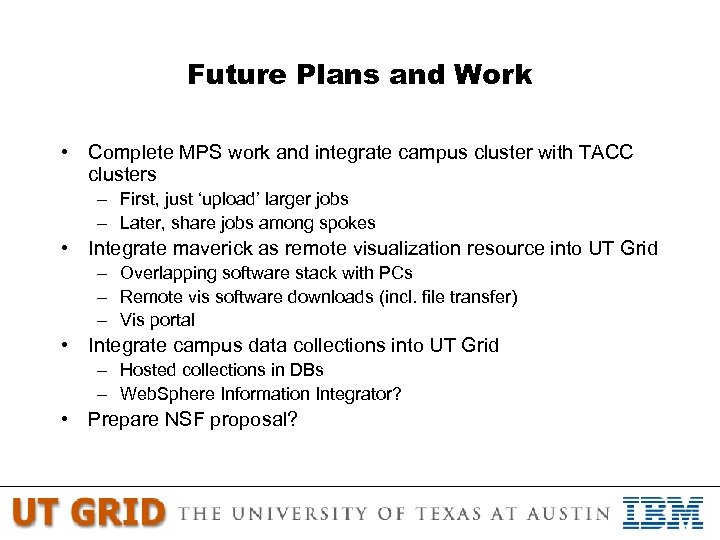 Future Plans and Work • Complete MPS work and integrate campus cluster with TACC