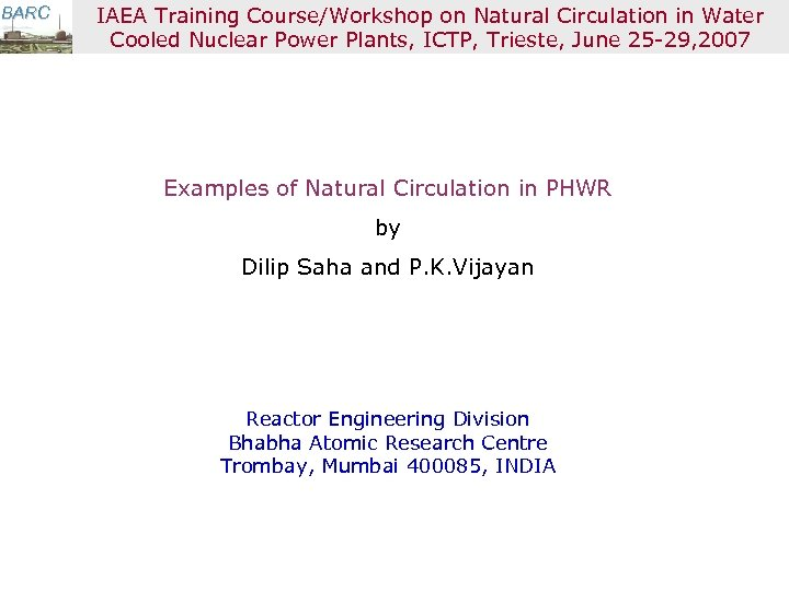 BARC IAEA Training Course/Workshop on Natural Circulation in Water Cooled Nuclear Power Plants, ICTP,