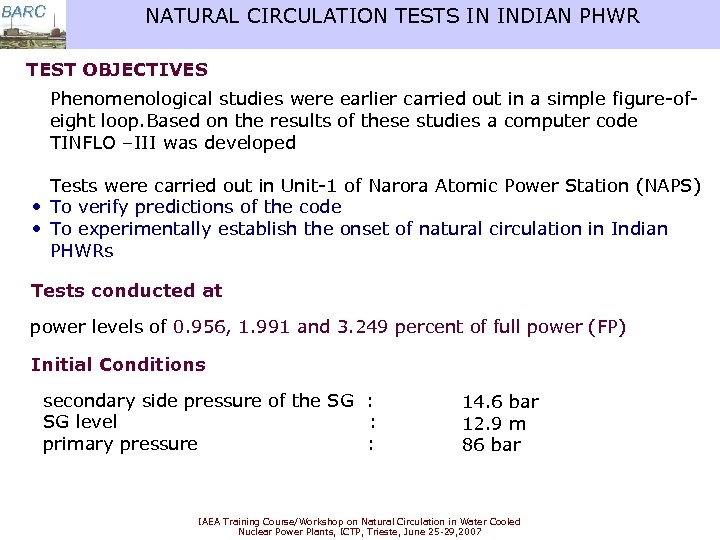 BARC NATURAL CIRCULATION TESTS IN INDIAN PHWR TEST OBJECTIVES Phenomenological studies were earlier carried