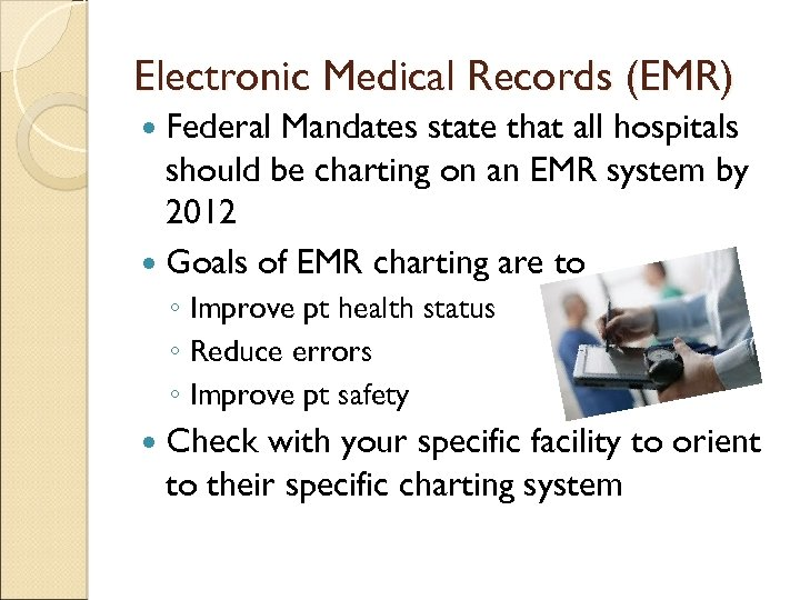 Electronic Medical Records (EMR) Federal Mandates state that all hospitals should be charting on