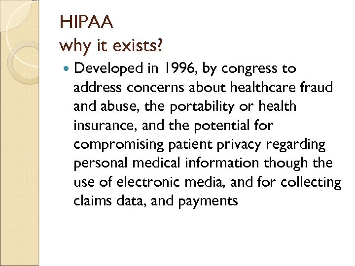 HIPAA why it exists? Developed in 1996, by congress to address concerns about healthcare