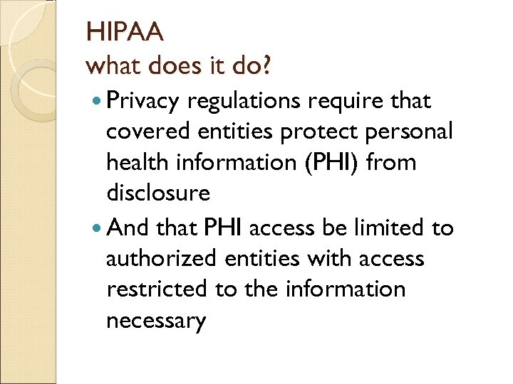 HIPAA what does it do? Privacy regulations require that covered entities protect personal health