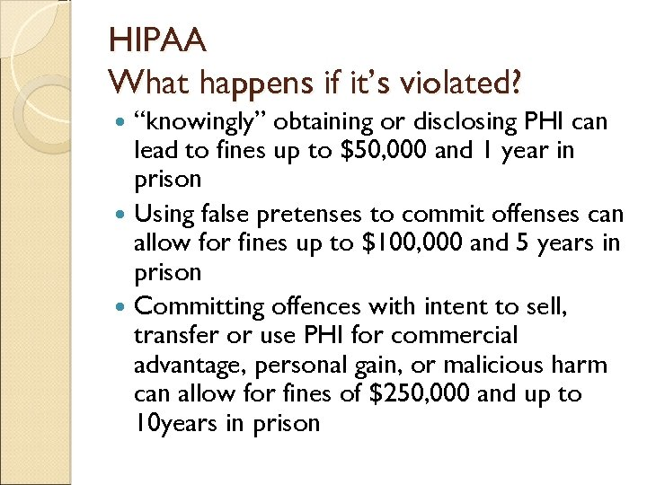 "HIPAA What happens if it's violated? ""knowingly"" obtaining or disclosing PHI can lead to"