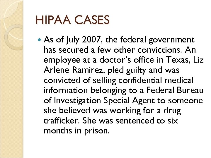 HIPAA CASES As of July 2007, the federal government has secured a few other