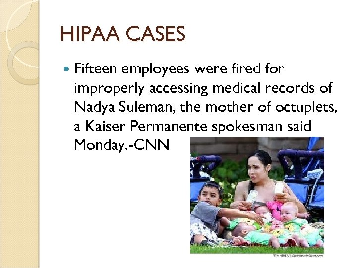 HIPAA CASES Fifteen employees were fired for improperly accessing medical records of Nadya Suleman,
