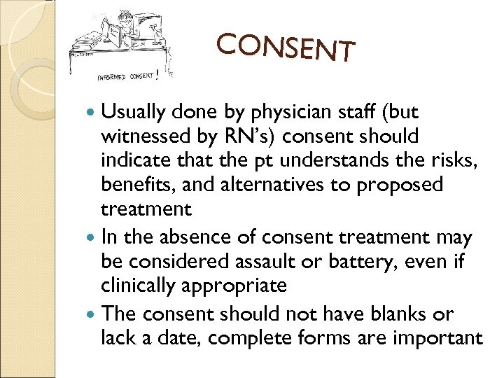 CONSENT Usually done by physician staff (but witnessed by RN's) consent should indicate that
