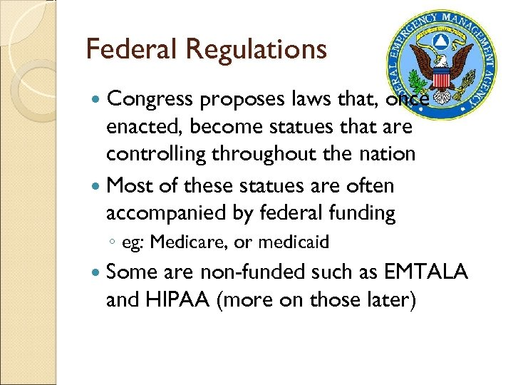 Federal Regulations Congress proposes laws that, once enacted, become statues that are controlling throughout