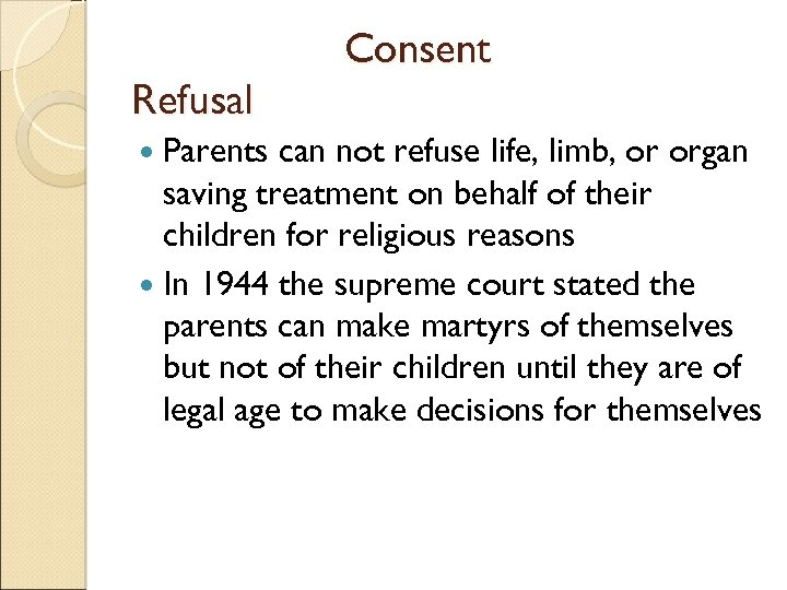 Refusal Parents Consent can not refuse life, limb, or organ saving treatment on behalf