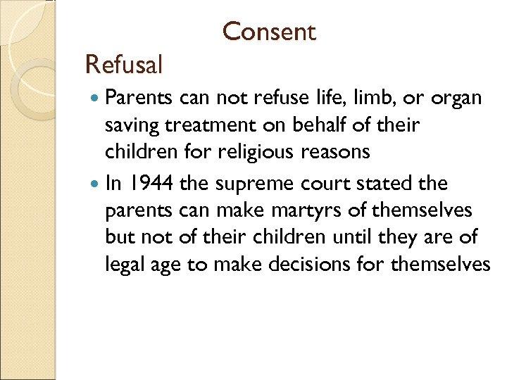 Refusal Parents Consent can not refuse life, limb, or organ saving treatment on behalf