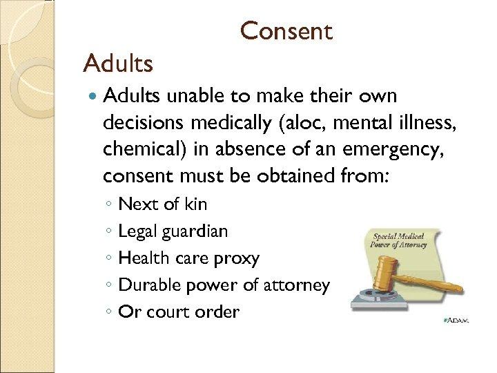 Adults Consent Adults unable to make their own decisions medically (aloc, mental illness, chemical)