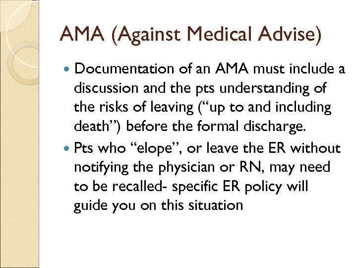 AMA (Against Medical Advise) Documentation of an AMA must include a discussion and the