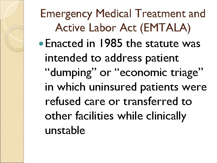 Emergency Medical Treatment and Active Labor Act (EMTALA) Enacted in 1985 the statute was