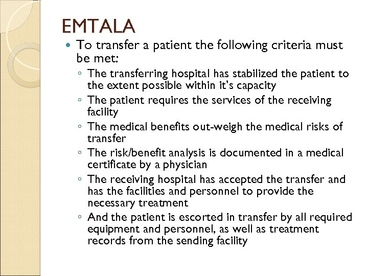 EMTALA To transfer a patient the following criteria must be met: ◦ The transferring