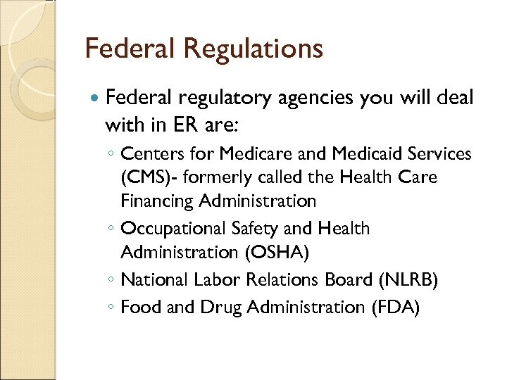Federal Regulations Federal regulatory agencies you will deal with in ER are: ◦ Centers