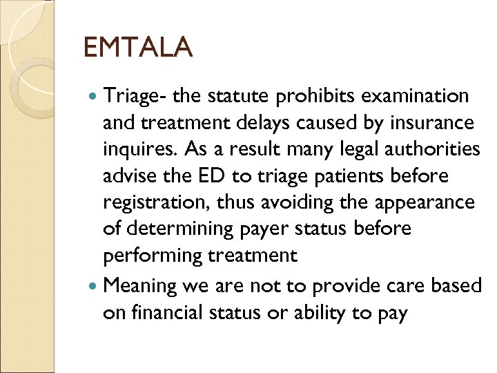 EMTALA Triage- the statute prohibits examination and treatment delays caused by insurance inquires. As