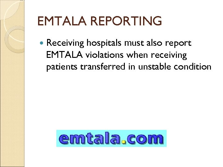 EMTALA REPORTING Receiving hospitals must also report EMTALA violations when receiving patients transferred in