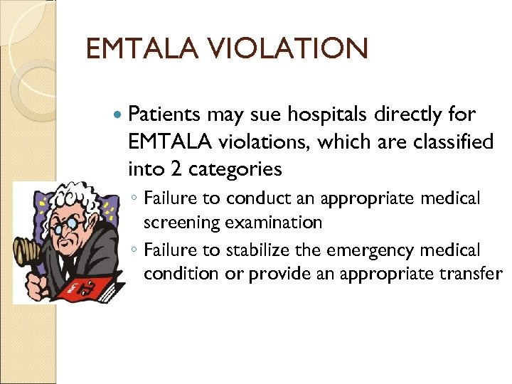 EMTALA VIOLATION Patients may sue hospitals directly for EMTALA violations, which are classified into