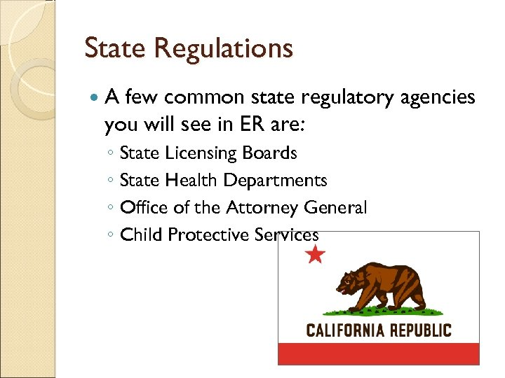 State Regulations A few common state regulatory agencies you will see in ER are: