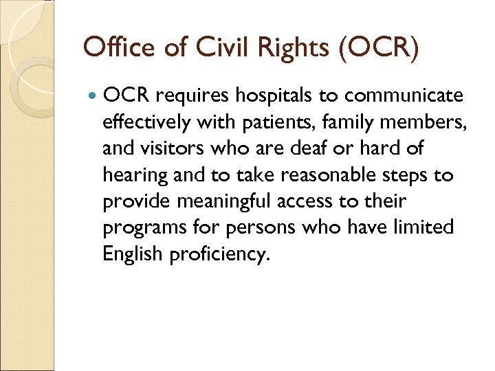 Office of Civil Rights (OCR) OCR requires hospitals to communicate effectively with patients, family