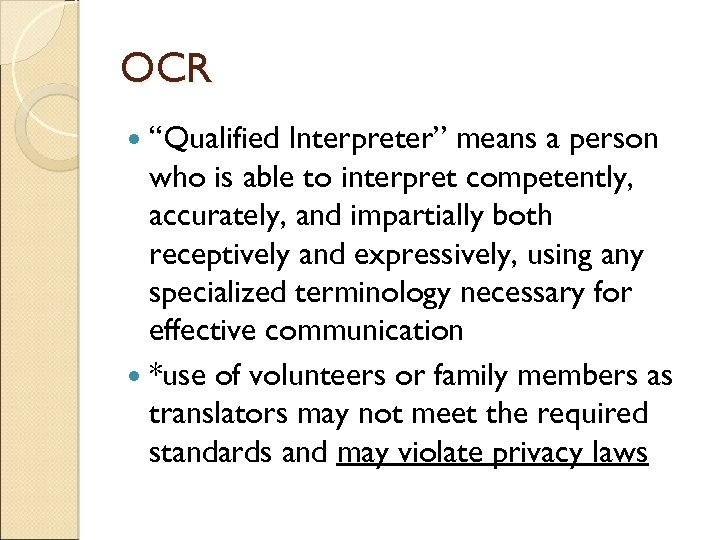 "OCR ""Qualified Interpreter"" means a person who is able to interpret competently, accurately, and"
