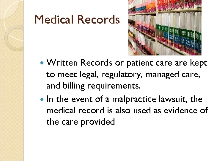 Medical Records Written Records or patient care kept to meet legal, regulatory, managed care,