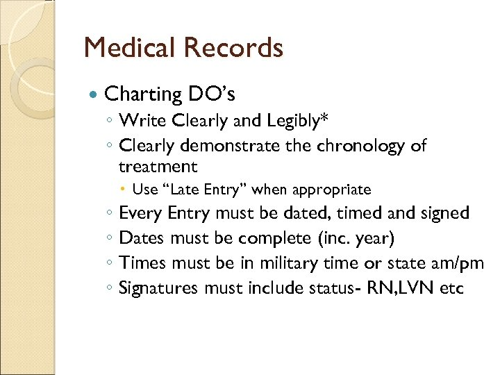 Medical Records Charting DO's ◦ Write Clearly and Legibly* ◦ Clearly demonstrate the chronology