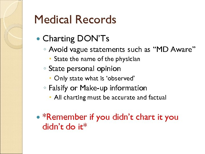 "Medical Records Charting DON'Ts ◦ Avoid vague statements such as ""MD Aware"" State the"