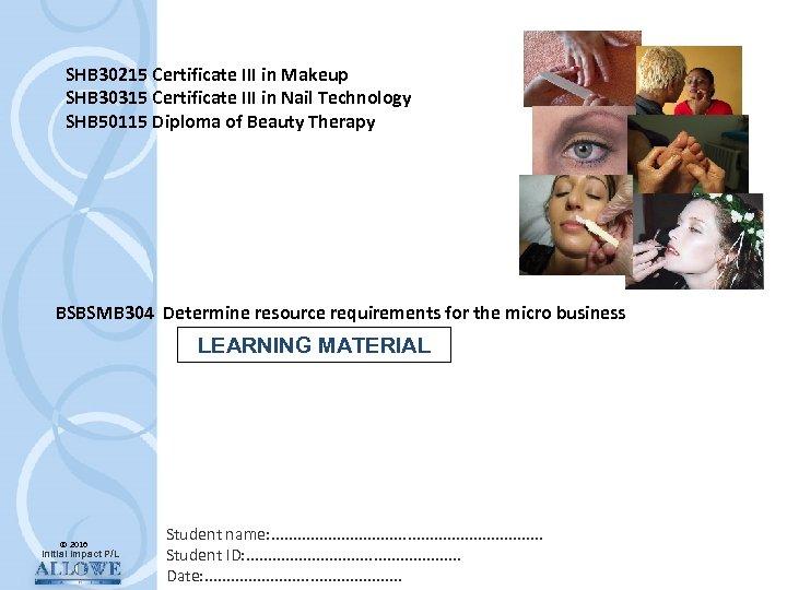 SHB 30215 Certificate III in Makeup SHB 30315 Certificate III in Nail Technology SHB