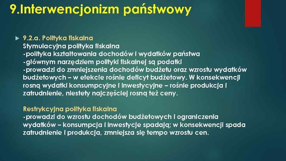 9. Interwencjonizm państwowy 9. 2. a. Polityka fiskalna Stymulacyjna polityka fiskalna -polityka kształtowania dochodów