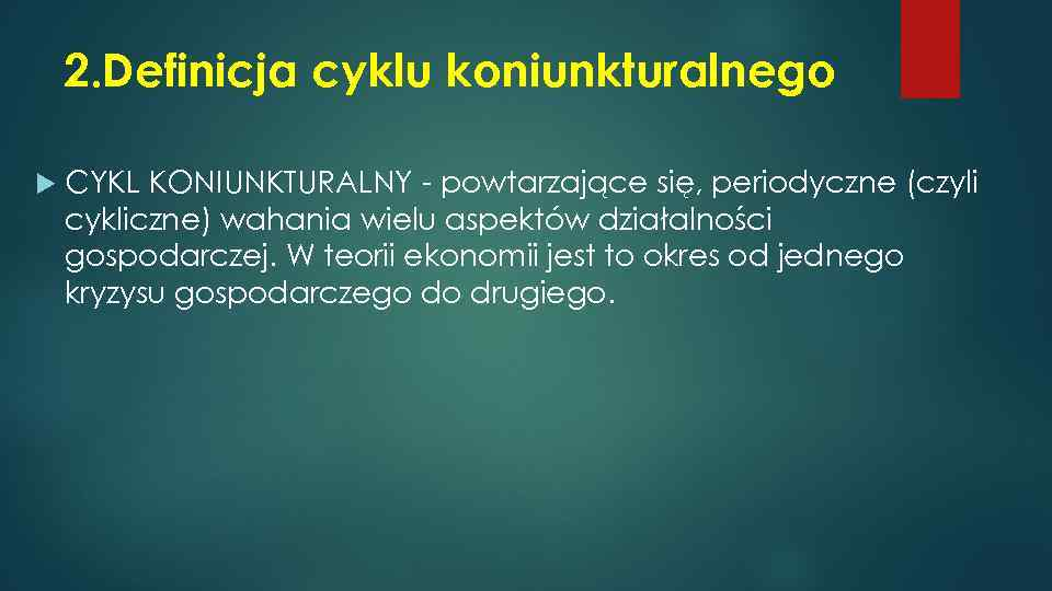 2. Definicja cyklu koniunkturalnego CYKL KONIUNKTURALNY - powtarzające się, periodyczne (czyli cykliczne) wahania wielu